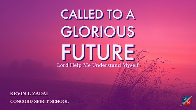 Called To A Glorious Future - Kevin Zadai - Part 2