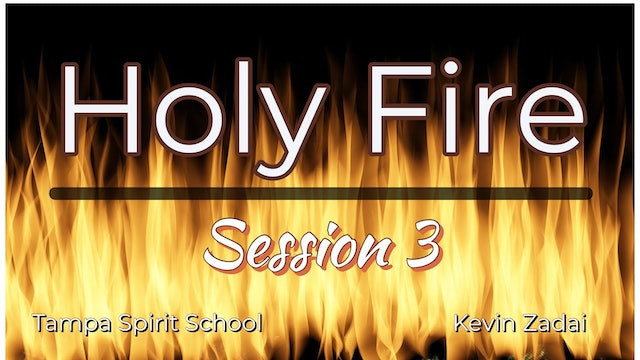 Session 3 Holy Fire Spirt School Tampa Florida - Kevin Zadai