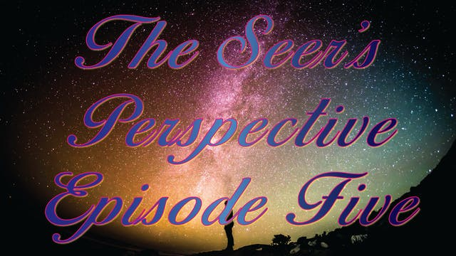 The Seer's Perspective - Episode Five