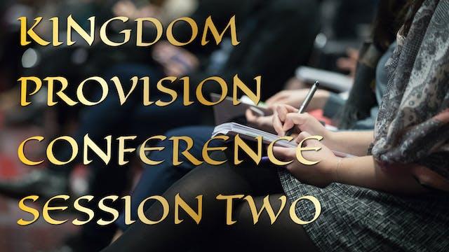 Kingdom Provision Conference Session 2