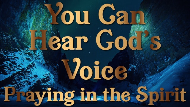 Praying in the Spirit You Can Hear God's Voice Session Eight Part Two