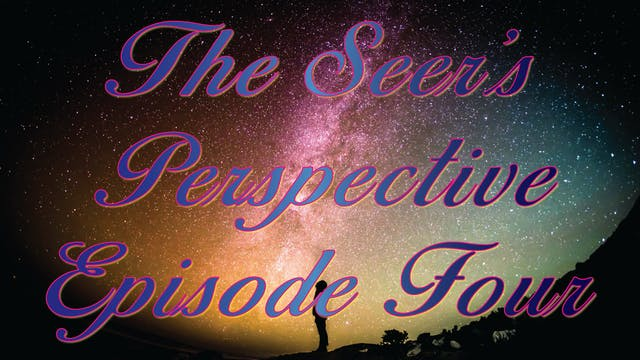 The Seer's Perspective - Episode Four