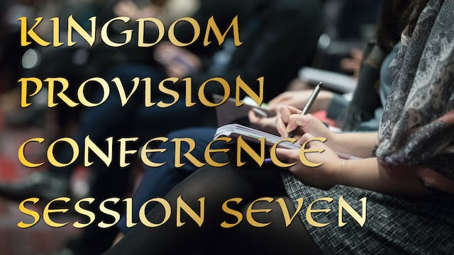 Kingdom Provision Conference Session 7