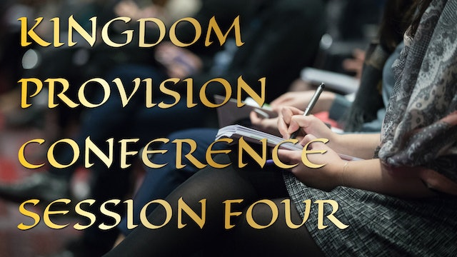 Kingdom Provision Conference Session 4