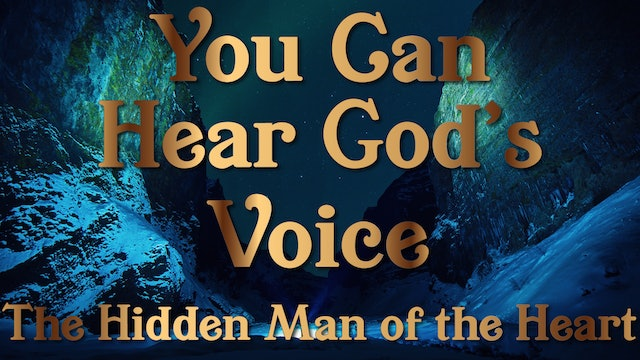 The Hidden Man of the Heart - Your Can Hear God's Voice Session Six