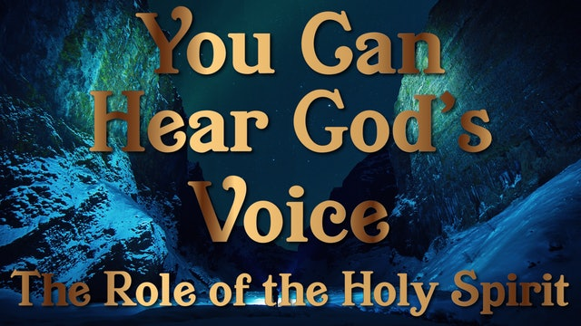 The Role of the Holy Spirit - Your Can Hear God's Voice Session Four