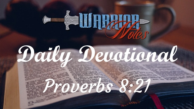 Today's Devotion 10/25/21 is out of Proverbs 8:21