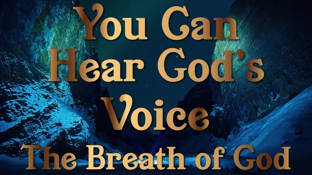 The Breath of God - Your Can Hear God's Voice Session Five