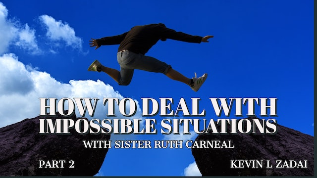 How To Deal With Impossible Situations Part 2 with Sister Ruth