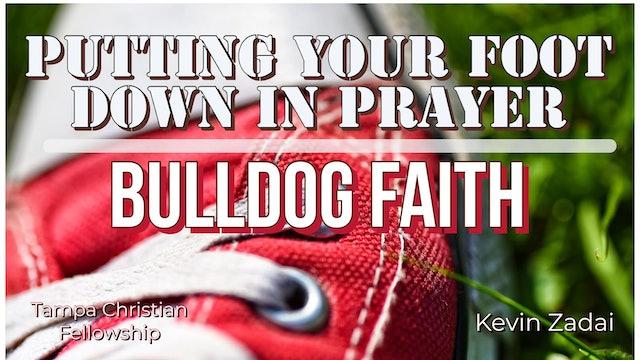Putting Your Foot Down In Prayer- Bulldog FAITH