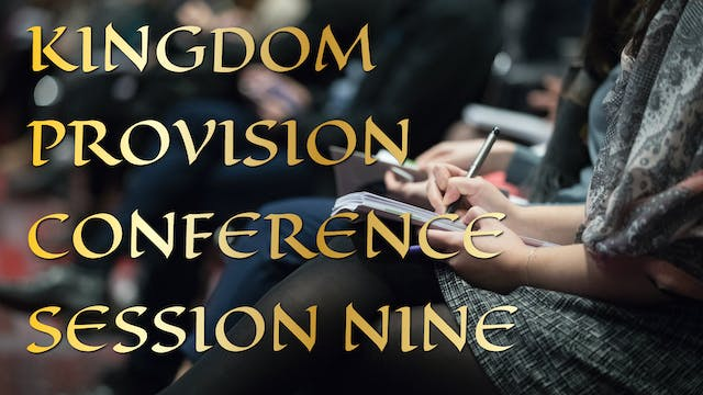 Kingdom Provision Conference Session 9