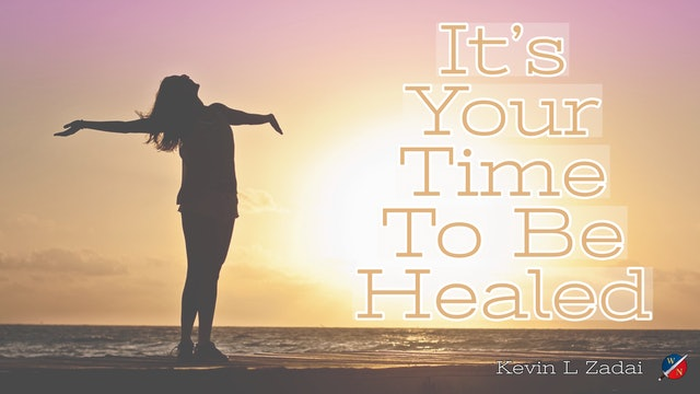 It's Your Time To Be Healed. - Kevin Zadai