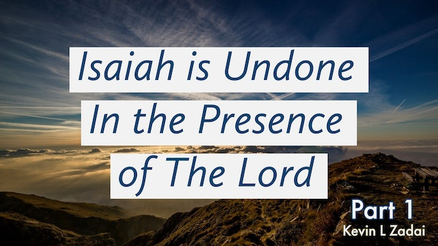 Isaiah Is Undone In The Presence Of The Lord Part 1  - Kevin Zadai