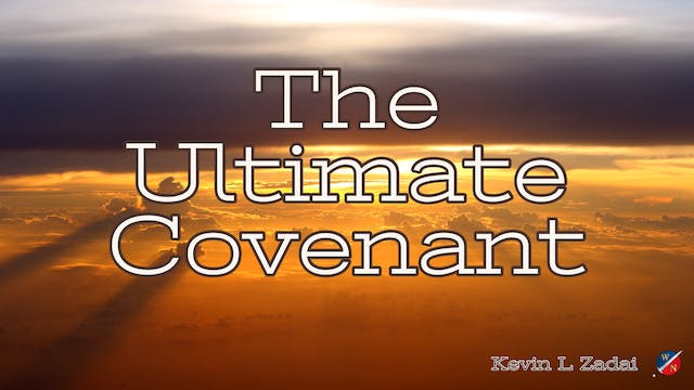 """""""The Ultimate Covenant"""" Kevin Zadai"""
