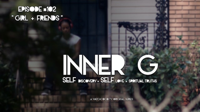 INNER G | GIRL + FRIENDS | S01E02