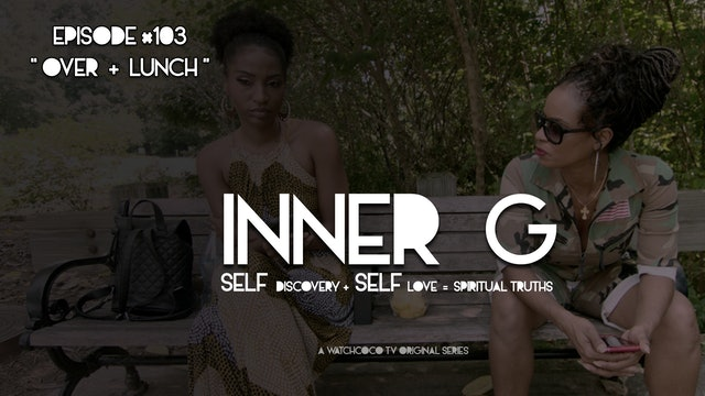 INNER G | OVER + LUNCH | S01E03