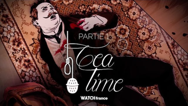 Tea Time - Partie 1
