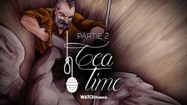 Tea Time - Partie 2