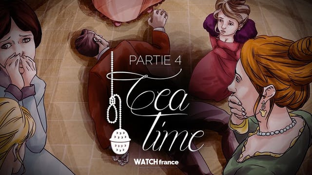 Tea Time - Partie 4
