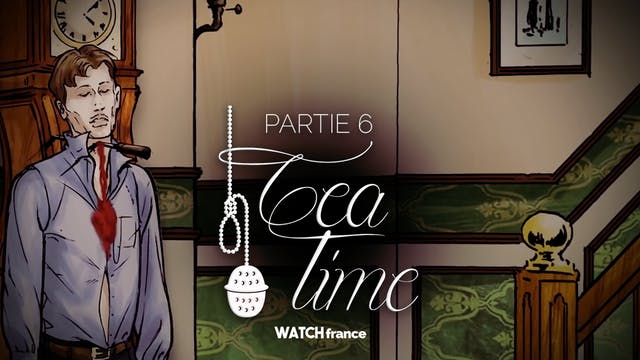Tea Time - Partie 6