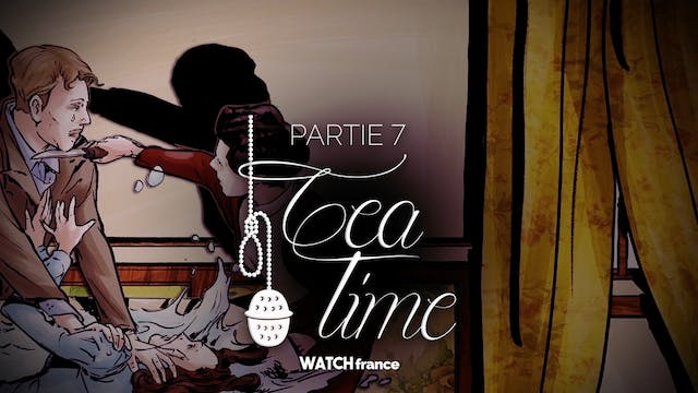 Tea Time - Partie 7
