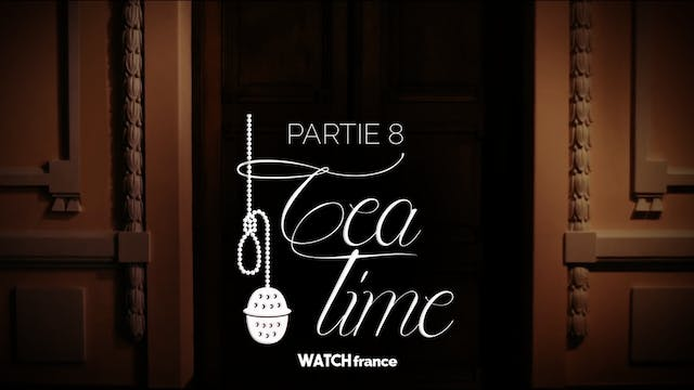 Tea Time - Partie 8