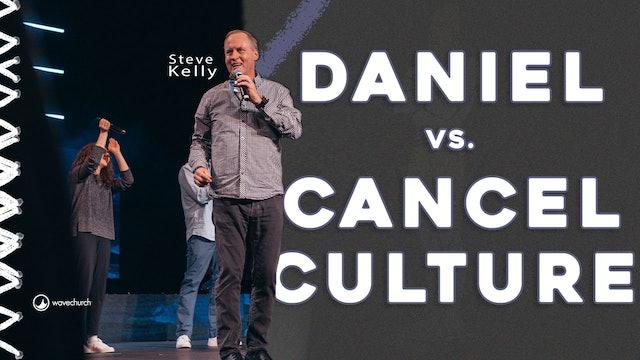 Daniel Vs. Cancel Culture - Part 1   Steve Kelly