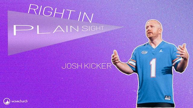 Right In Plain Sight | Josh Kicker