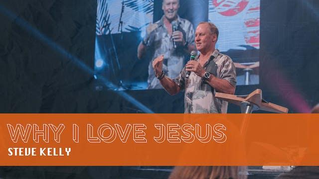 Why I Love Jesus | Steve Kelly