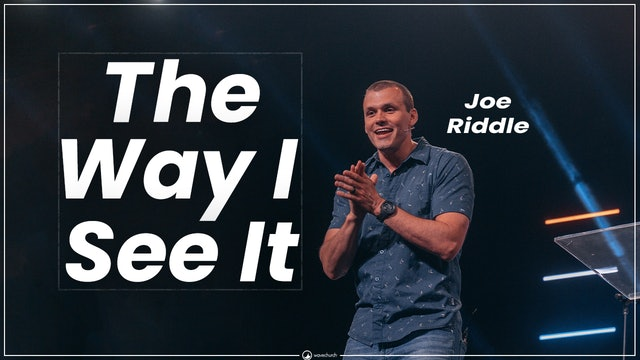 The Way I See It Part 3 || Joe Riddle