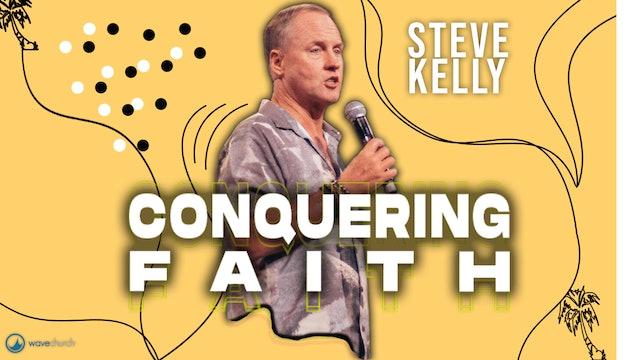 Steve Kelly   Conquering Faith Part 2
