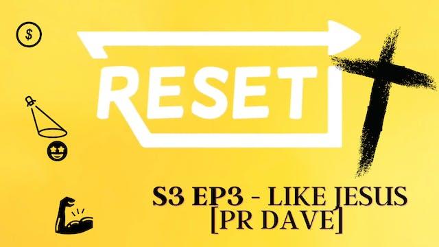 Reset: S3 Ep 3 - Like Jesus [Pr Dave]