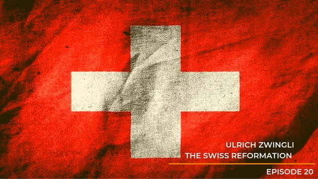 Episode 20: Ulrich Zwingli - The Swiss Reformation