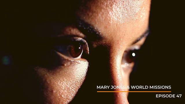 Episode 47: Mary Jones & World Missions