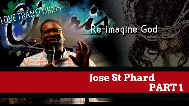 Jose St Phard - Re-imagine God Part 1