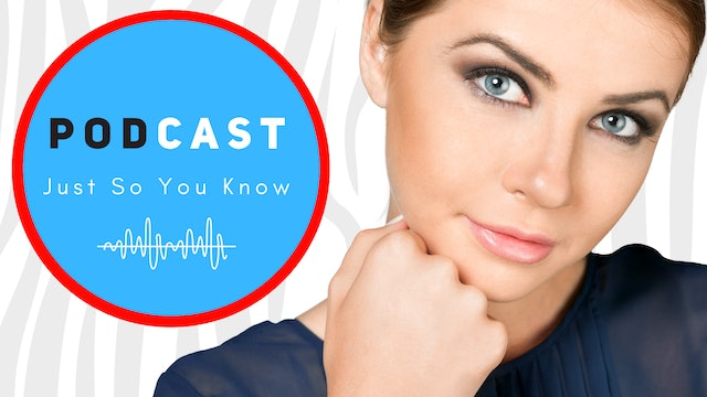 PODCASTS - JUST SO YOU KNOW.
