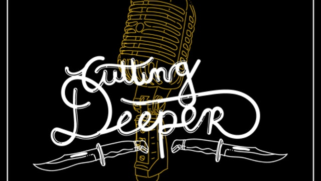 PODCAST - Cutting Deeper (CLICK ORANGE LINK BELOW)