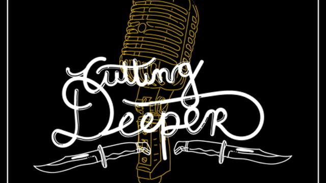 PODCAST - Cutting Deeper (CLICK ORANG...