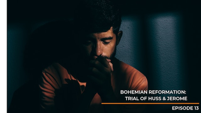 Episode 13: Bohemian Reformation - Trial of Huss & Jerome