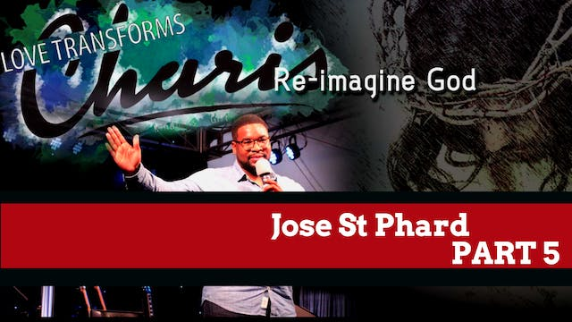 Jose St Phard - Re-imagine God Part 5