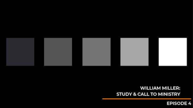 Episode 4: William Miller's Study & Call to Ministry