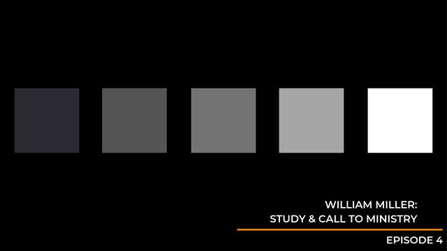 Episode 4: William Miller's Study & C...