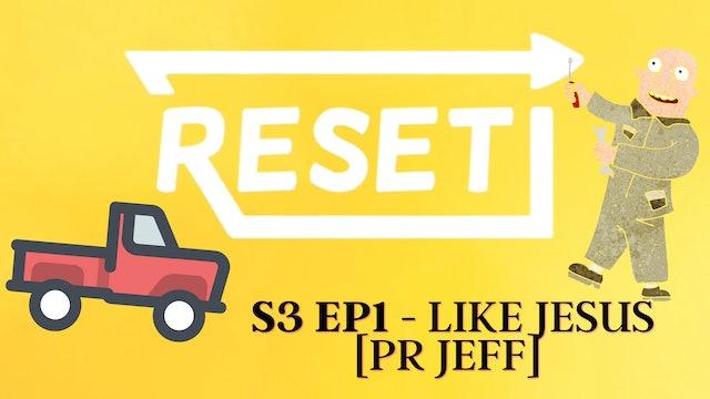 Reset: S3 Ep 1 - Like Jesus [Pr Jeff]