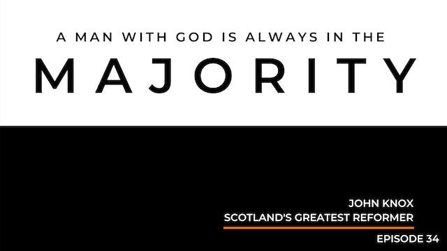 Episode 34: John Knox- Showdown At Holyrood