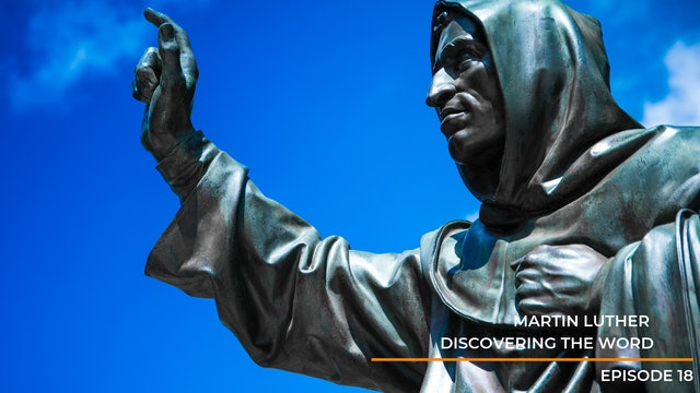 Episode 18: Martin Luther - Discovering The Word