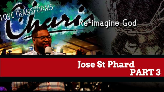 Jose St Phard - Re-imagine God Part 3