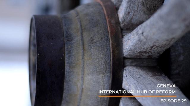 Episode 29: Geneva- International Hub of Reform