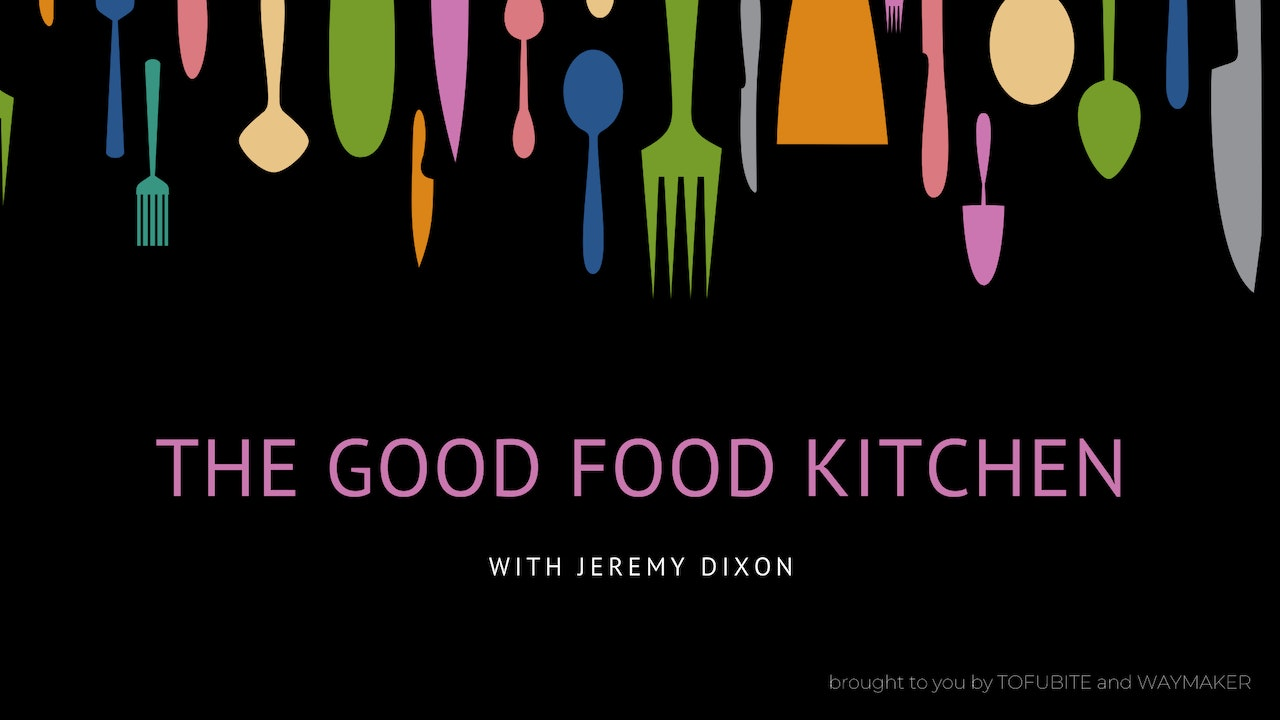 THE GOOD FOOD KITCHEN - With Jeremy Dixon