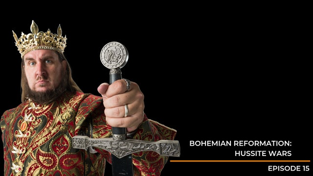 Episode 15: Bohemian Reformation - Hussite Wars