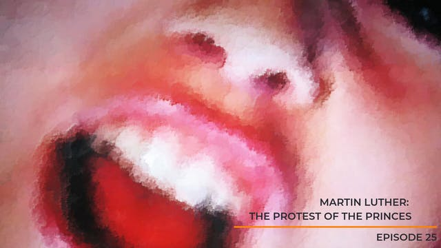 Episode 25 - Martin Luther: Protest o...